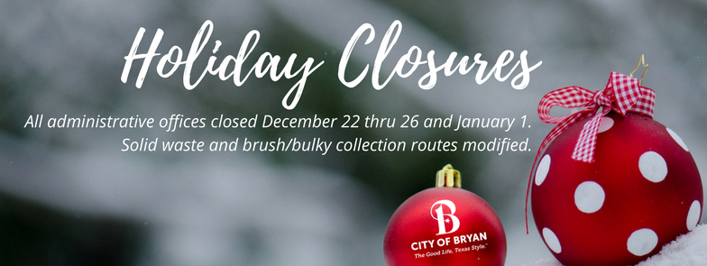 city of bryan municipal offices closed for christmas new year holidays